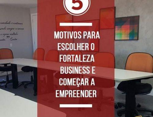 5 motivos para escolher o Fortaleza Business e começar a empreender